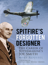 Spitfire's Forgotten Designer (eBook): The Career of Supermarine's Joe Smith