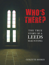 Who's There? (eBook): The True Story of a Leeds Haunting