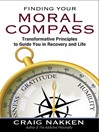 Finding Your Moral Compass (eBook): Transformative Principles to Guide You In Recovery and Life