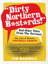 Dirty Northern B*st*rds and Other Tales From the Terraces (eBook): The Story of Britain's Football Chants