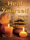 Heal Yourself! (eBook): How to Harness Placebo Power