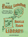 The Biggle Garden Book (eBook): Vegetables, Small Fruits and Flowers for Pleasure and Profit