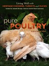 Pure Poultry (eBook): Living Well with Heritage Chickens, Turkeys and Ducks