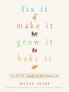Fix It, Make It, Grow It, Bake It (eBook): The D. I. Y. Guide to the Good Life