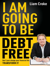 I Am Going to Be Debt Free (eBook): Don't just change your financial life — transform it