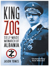 King Zog (eBook): Self-made Monarch of Albania