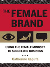 The Female Brand (eBook): Using the Female Mindset to Succeed in Business