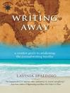 Writing Away (eBook): A Creative Guide to Awakening the Journal-Writing Traveler