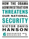 How the Obama Administration Threatens to Undermine our National Security (eBook)