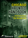 Chicago Haunted Handbook (eBook): 99 Ghostly Places You Can Visit in and Around the Windy City