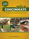 Wild Cincinnati (eBook): Animals, Reptiles, Insects, and Plants to Watch Out for at Home, at the Park, and in the Woods