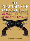 The Peacemaker and Its Rivals (eBook): An Account of the Single Action Colt