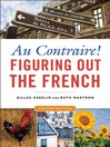 Au Contraire! (eBook): Figuring Out the French