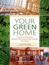 Your Green Home (eBook): A Guide to Planning a Healthy, Environmentally Friendly New Home