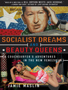 Socialist Dreams and Beauty Queens (eBook): A Couchsurfer's Adventures in the New Venezuela