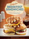 Crazy for Breakfast Sandwiches (eBook): 75 Delicious, Handheld Meals Hot Out of Your Sandwich Maker