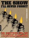 The Show I'll Never Forget (eBook): 50 Writers Relive Their Most Memorable Concertgoing Experience