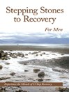 Stepping Stones to Recovery for Men (eBook): Experience the Miracle of 12 Step Recovery