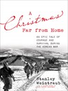A Christmas Far from Home (eBook): An Epic Tale of Courage and Survival During the Korean War