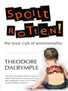 Spoilt Rotten (eBook): The Toxic Cult of Sentimentality