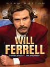 Will Ferrell--Staying Classy (eBook): The Biography