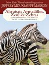Altruistic Armadillos, Zenlike Zebras (eBook): Understanding the World's Most Intriguing Animals
