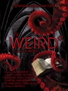 The Weird (eBook): A Compendium of Strange and Dark Stories