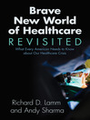 Brave New World of Healthcare Revisited (eBook): What Every American Needs to Know about Our Healthcare Crisis