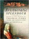 Aristocratic Splendour (eBook): Money and the World of Thomas Coke, Earl of Leicester