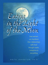 Eating in the Light of the Moon (eBook): How Women Can Transform Their Relationship with Food Through Myths, Metaphors, and Storytelling