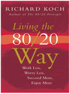 Living the 80/20 Way, New Edition (eBook): Work Less, Worry Less, Succeed More, Enjoy More