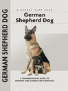 German Shepherd Dog (eBook): A Comprehensive Guide to Owning and Caring for Your Dog