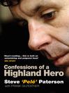 Confessions of a Highland Hero (eBook): Steve 'Pelé' Paterson