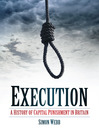Execution (eBook): A History of Capital Punishment In Britain