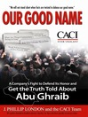 Our Good Name (eBook): A Company's Fight to Defend Its Honor and Get the Truth Told about Abu Ghraib