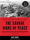 The Savage Wars of Peace (eBook): Small Wars and the Rise of American Power