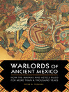 Warlords of Ancient Mexico (eBook): How the Mayans and Aztecs Ruled for More Than a Thousand Years