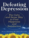 Defeating Depression (eBook): The Calm and Sense Way to Find Happiness and Satisfaction