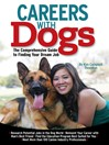 Careers with Dogs (eBook): The Comprehensive Guide to Finding Your Dream Job