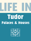Life in Tudor Palaces and Houses (eBook)