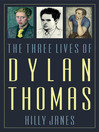 The Three Lives of Dylan Thomas (eBook)