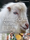 Raising Goats Naturally (eBook): The Complete Guide to Milk, Meat and More