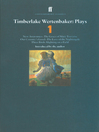 Timberlake Wertenbaker Plays 1 (eBook): New Anatomies; Grace of Mary Traverse; Our Country's Good; Love of a Nightingale; Three Birds Alighting on a Field