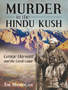 Murder in the Hindu Kush (eBook): George Hayward and the Great Game