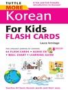 Tuttle More Korean for Kids Flash Cards Kit (eBook): [Includes 64 Flash Cards, Audio CD, Wall Chart & Learning Guide]