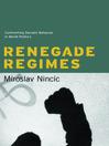 Renegade Regimes (eBook): Confronting Deviant Behavior in World Politics