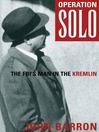 Operation Solo (eBook): The Fbi's Man in the Kremlin