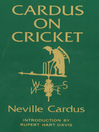 Cardus on Cricket (eBook): A Selection From the Cricket Writings of Sir Neville Cardus