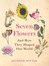 Seven Flowers (eBook): And How They Shaped Our World