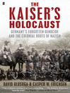 The Kaiser's Holocaust (eBook): Germany's Forgotten Genocide and the Colonial Roots of Nazism